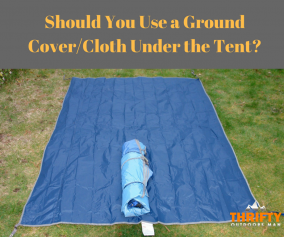 Should You Use a Ground Cover/Cloth Under the Tent?