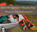 Down vs. Synthetic Sleeping Bags
