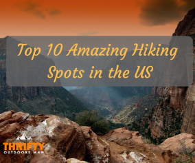 Top 10 Amazing Hiking Spots in the US