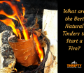 What are the Best Natural Tinders to Start a Fire?