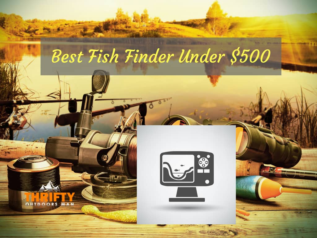 best fish finder under 500 thrifty outdoors manthrifty