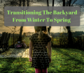 Transitioning the Backyard from winter to spring