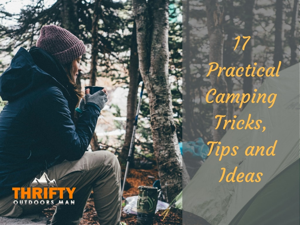 17 Super Practical Camping Tricks, Tips and Ideas