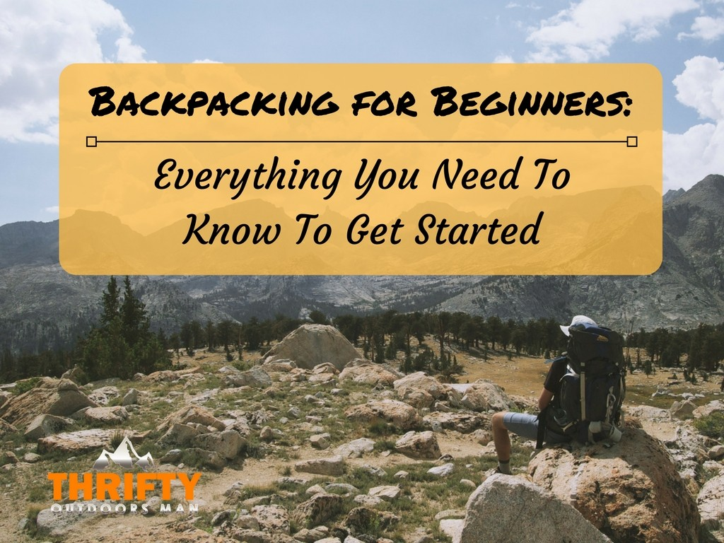 Backpacking for Beginners: Everything you Need to Know to Get Started