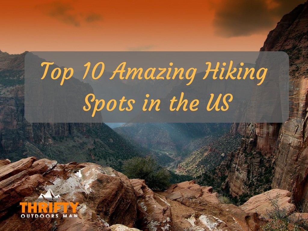 Top 10 Amazing Hiking Spots In The Us Thrifty Outdoors