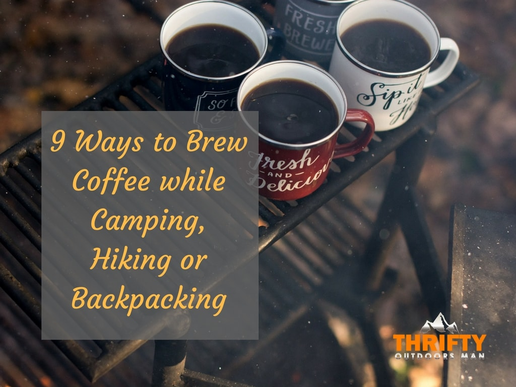9 Ways to Brew Coffee while Camping, Hiking or Backpacking