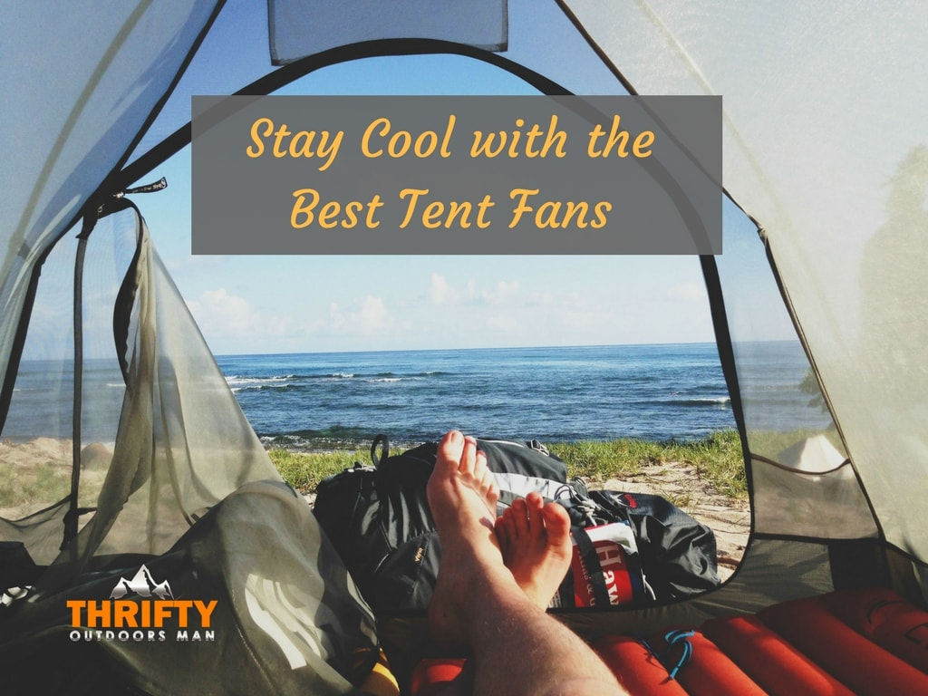 Stay Cool With The Best Tent Fans