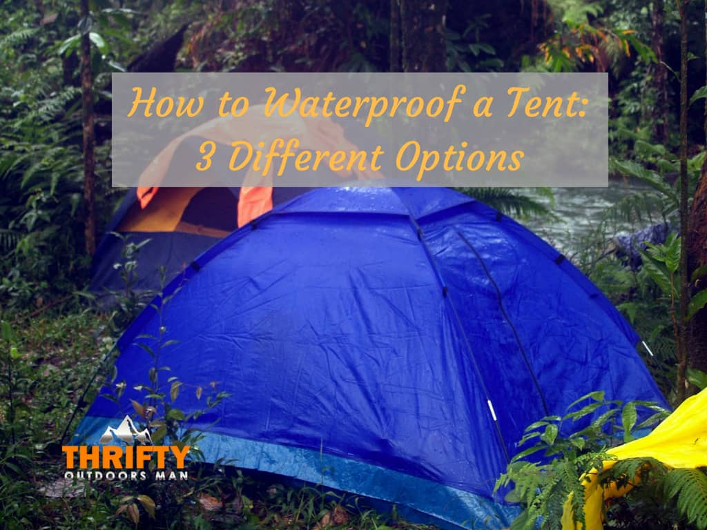 How to Waterproof a Tent: 3 Different Options