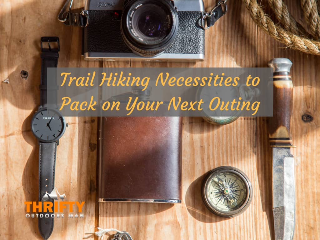 Trail Hiking Necessities to Pack on Your Next Outing
