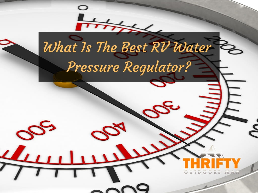 What Is The Best RV Water Pressure Regulator?