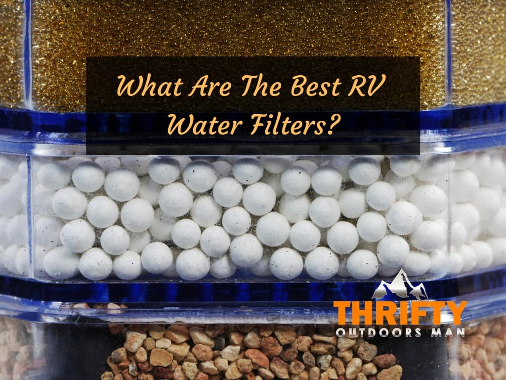 What Are The Best RV Water Filters – Reviews and Top Choices